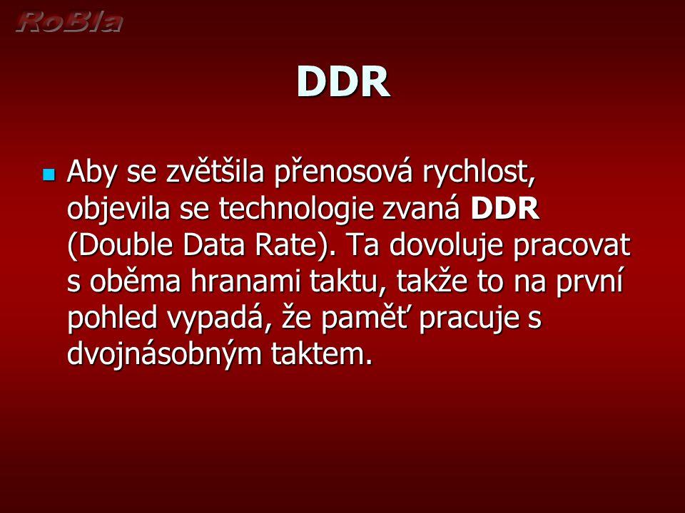 DDR Aby se zvětšila přenosová rychlost, objevila se technologie zvaná DDR (Double Data Rate).
