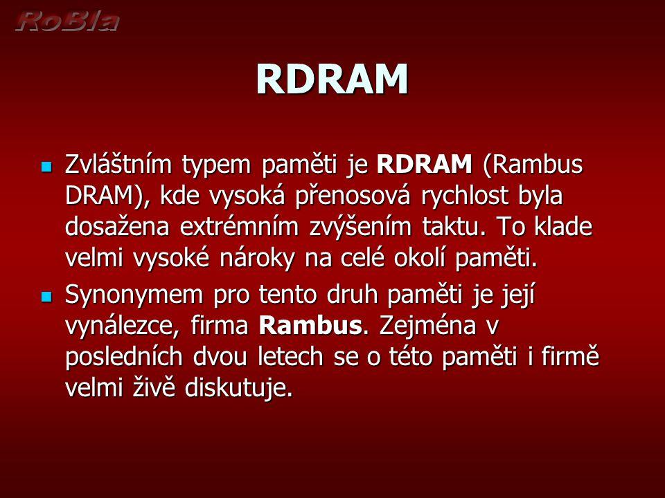 RDRAM Zvláštním typem paměti je RDRAM (Rambus DRAM), kde vysoká přenosová rychlost byla dosažena extrémním zvýšením taktu.