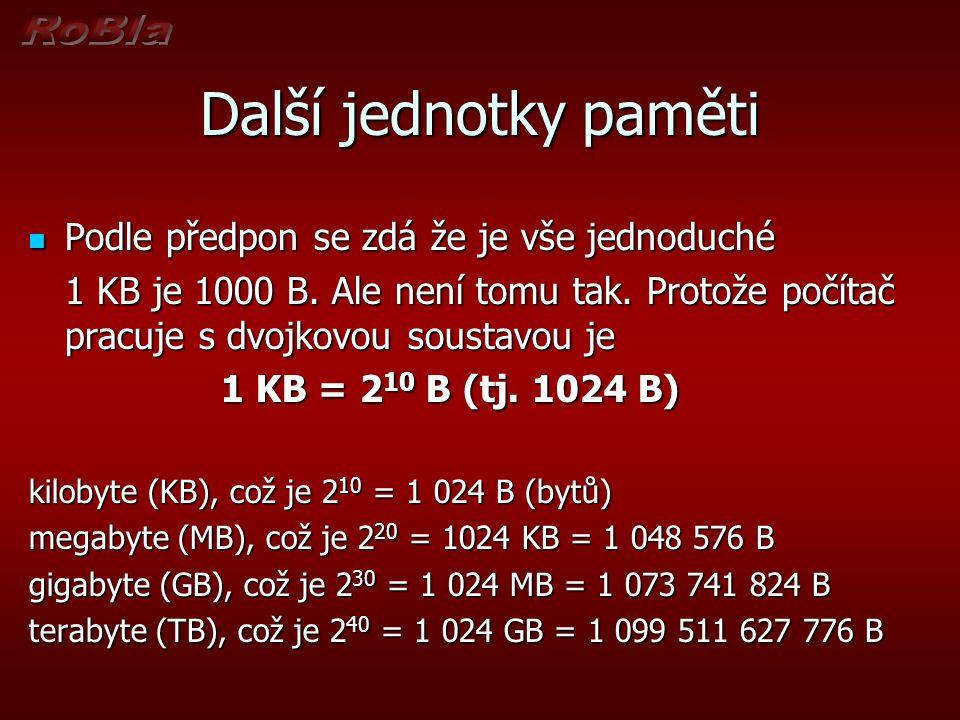 Další jednotky paměti Podle předpon se zdá že je vše jednoduché Podle předpon se zdá že je vše jednoduché 1 KB je 1000 B.