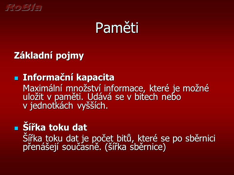 Paměti Základní pojmy Informační kapacita Informační kapacita Maximální množství informace, které je možné uložit v paměti.
