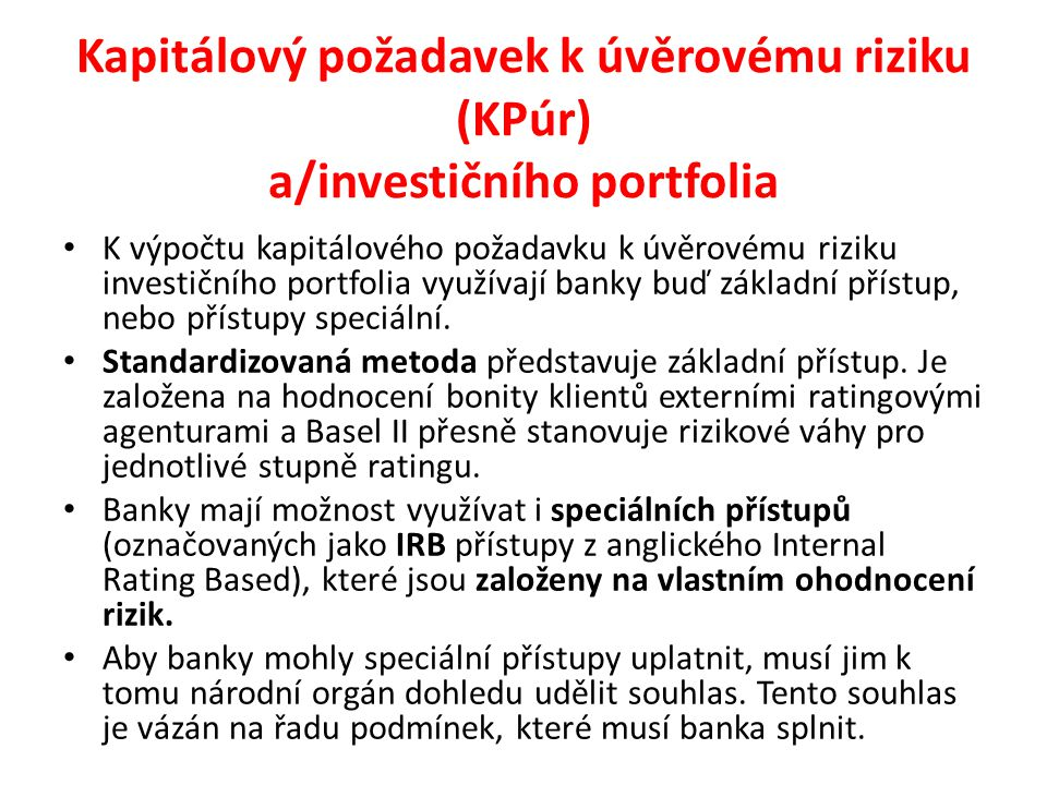 Kapitálový požadavek k úvěrovému riziku (KPúr) a/investičního portfolia K výpočtu kapitálového požadavku k úvěrovému riziku investičního portfolia vyu