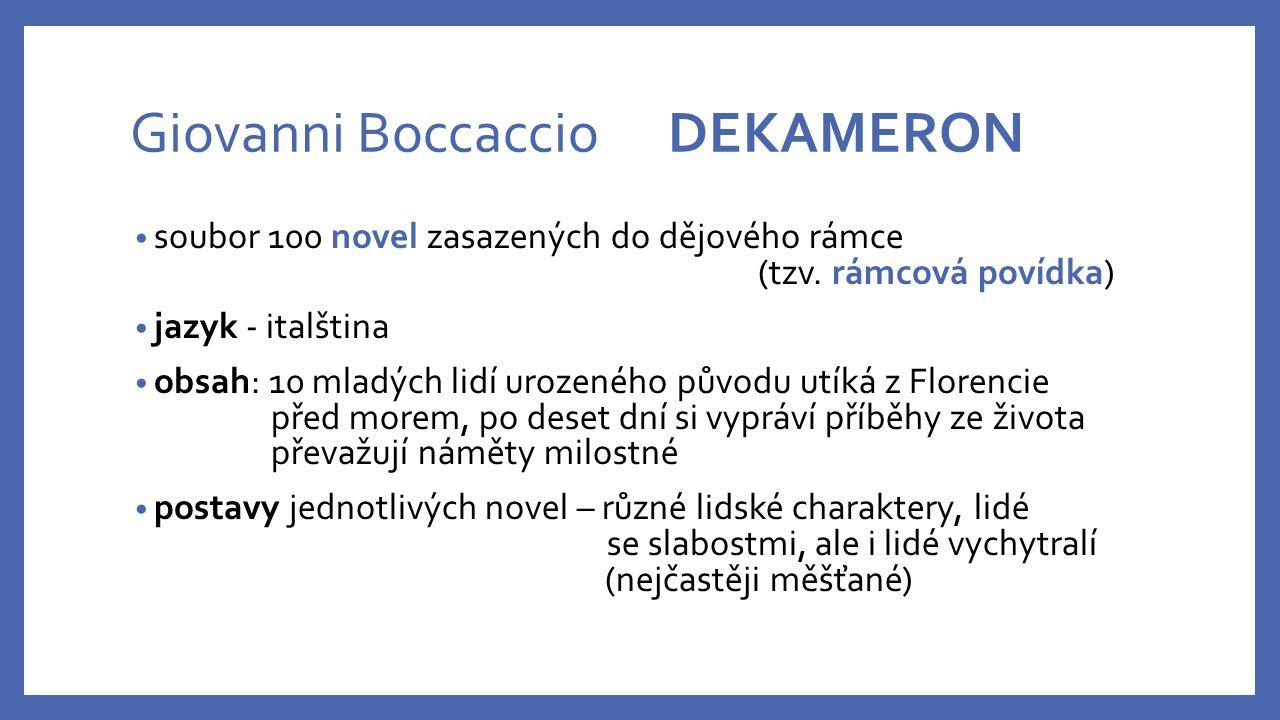 Giovanni Boccaccio DEKAMERON soubor 100 novel zasazených do dějového rámce (tzv. rámcová povídka) jazyk - italština obsah: 10 mladých lidí urozeného p