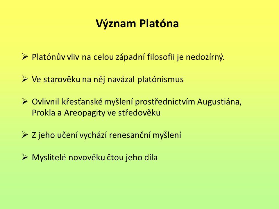 Význam Platóna  Platónův vliv na celou západní filosofii je nedozírný.  Ve starověku na něj navázal platónismus  Ovlivnil křesťanské myšlení prostř