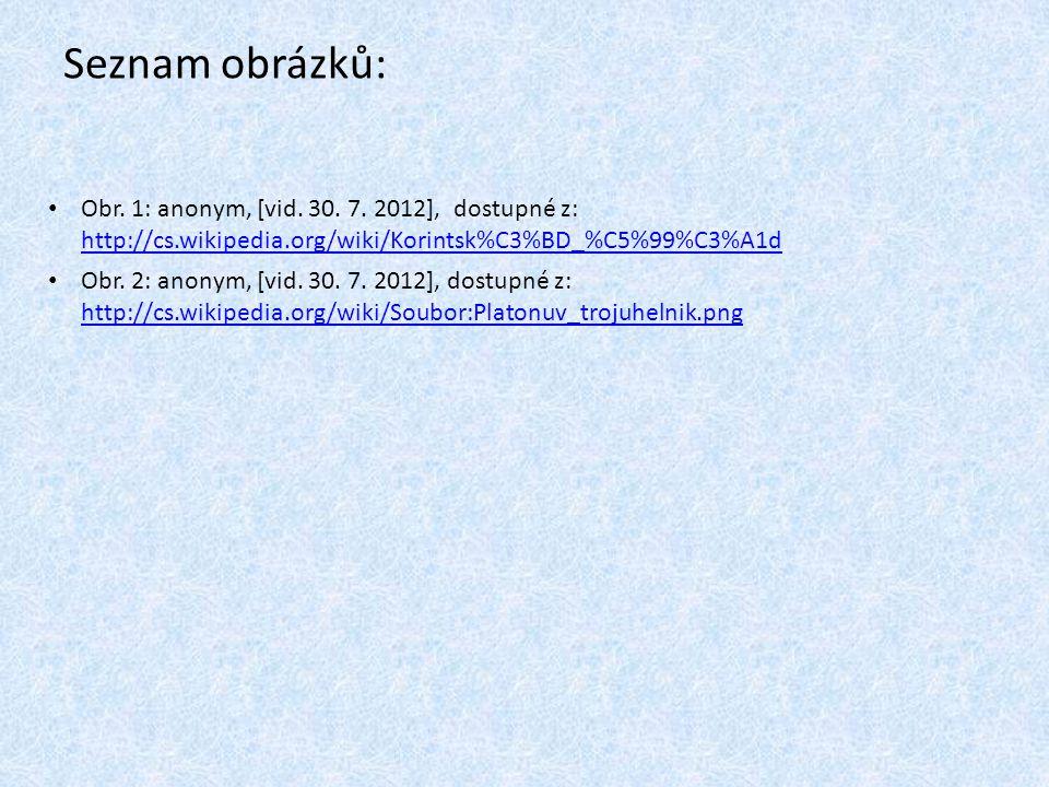 Seznam obrázků: Obr. 1: anonym, [vid. 30. 7. 2012], dostupné z: http://cs.wikipedia.org/wiki/Korintsk%C3%BD_%C5%99%C3%A1d http://cs.wikipedia.org/wiki