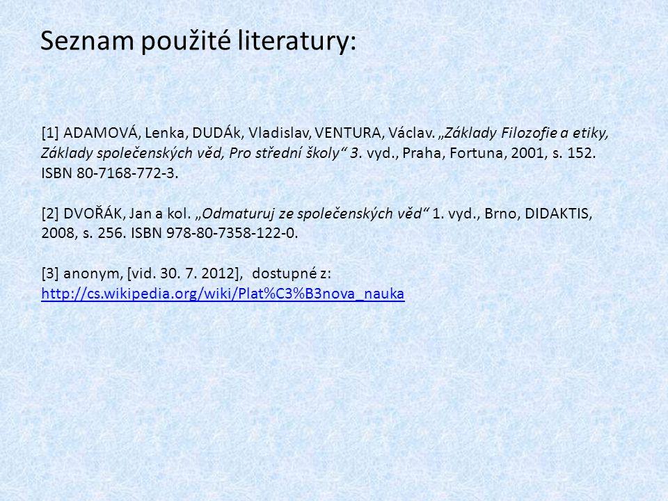 """Seznam použité literatury: [1] ADAMOVÁ, Lenka, DUDÁk, Vladislav, VENTURA, Václav. """"Základy Filozofie a etiky, Základy společenských věd, Pro střední š"""
