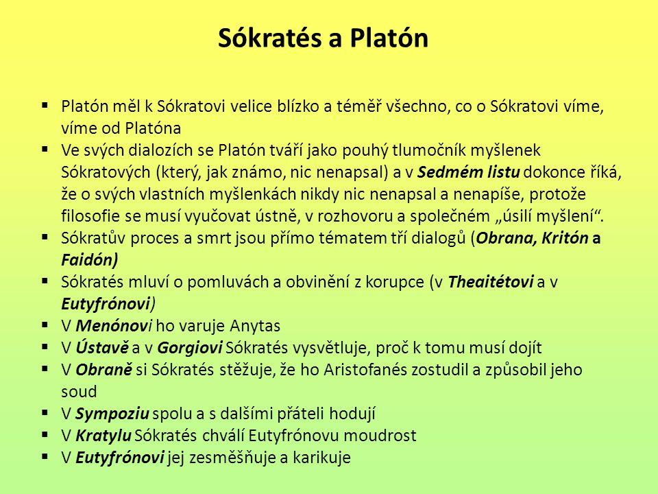 Sókratés a Platón  Platón měl k Sókratovi velice blízko a téměř všechno, co o Sókratovi víme, víme od Platóna  Ve svých dialozích se Platón tváří ja