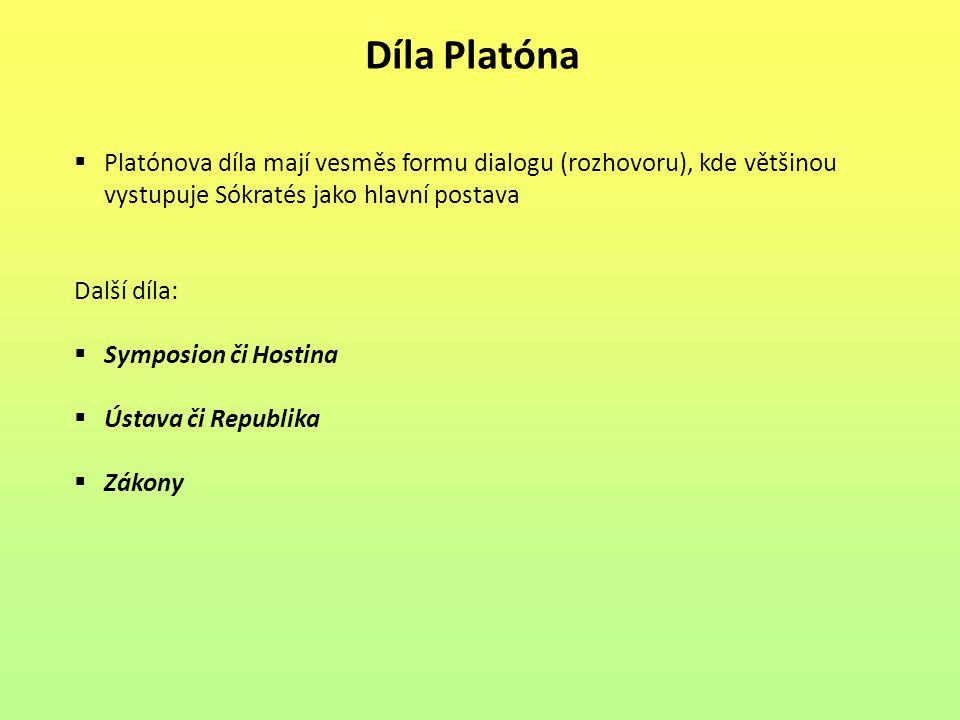 Díla Platóna  Platónova díla mají vesměs formu dialogu (rozhovoru), kde většinou vystupuje Sókratés jako hlavní postava Další díla:  Symposion či Ho