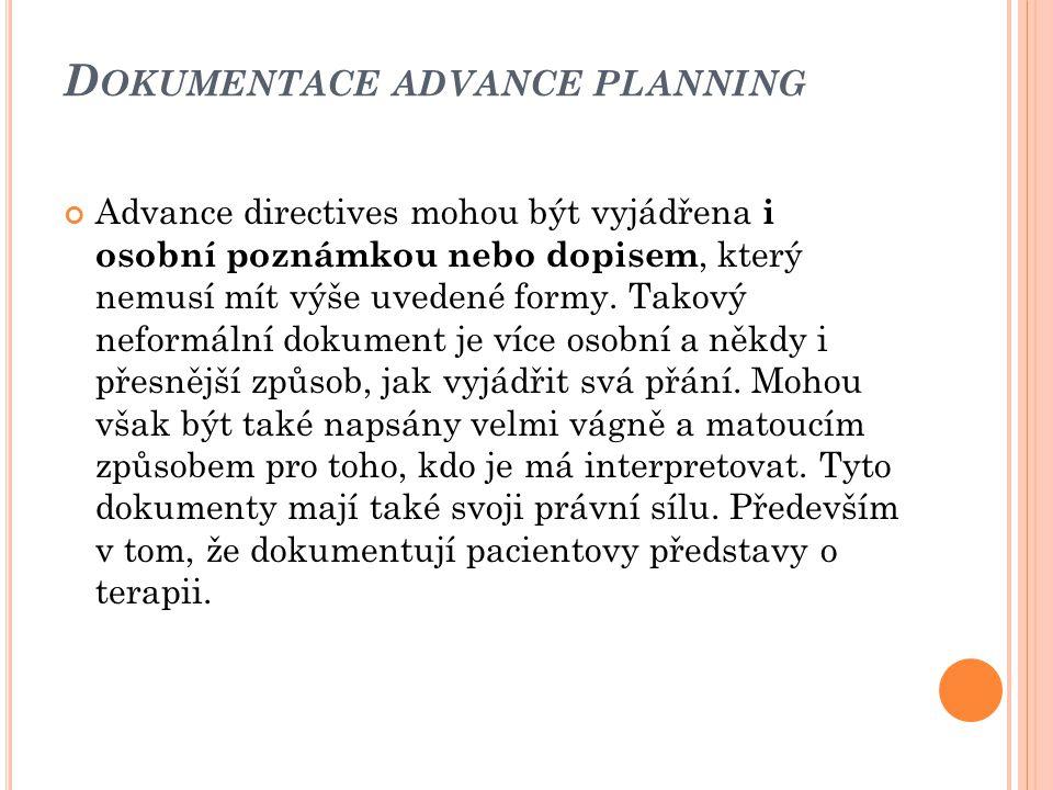 D OKUMENTACE ADVANCE PLANNING Advance directives mohou být vyjádřena i osobní poznámkou nebo dopisem, který nemusí mít výše uvedené formy. Takový nefo