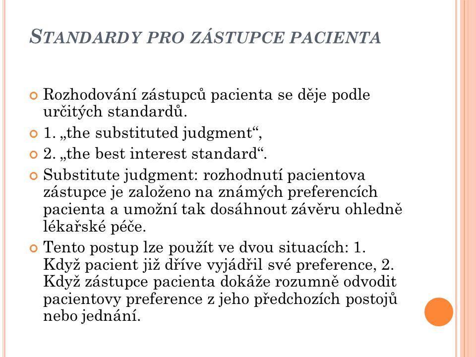 """S TANDARDY PRO ZÁSTUPCE PACIENTA Rozhodování zástupců pacienta se děje podle určitých standardů. 1. """"the substituted judgment"""", 2. """"the best interest"""
