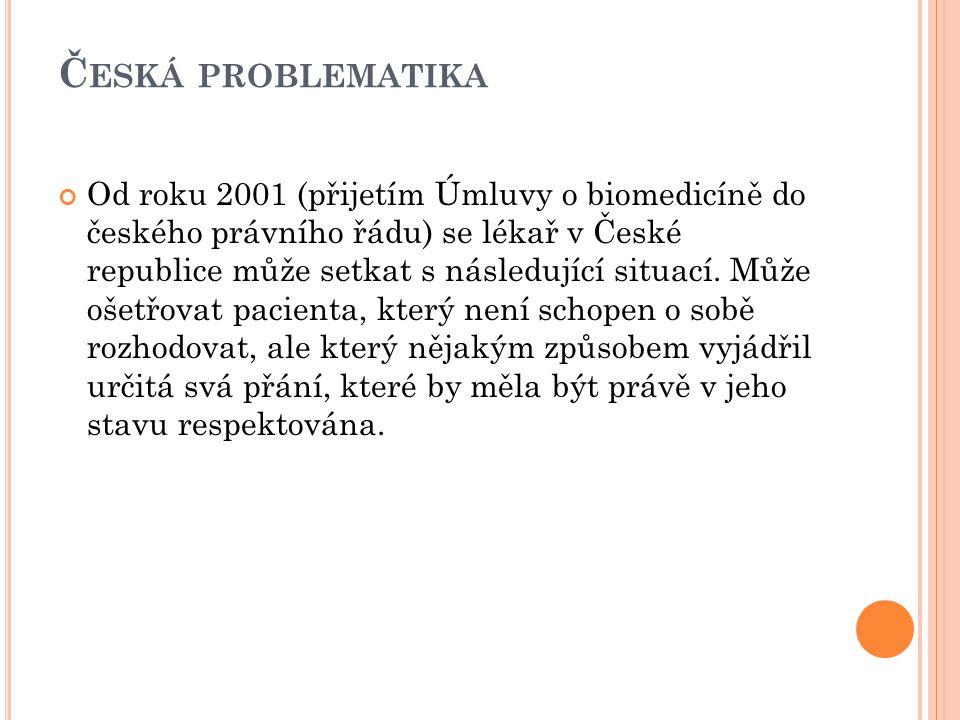 Č ESKÁ PROBLEMATIKA Od roku 2001 (přijetím Úmluvy o biomedicíně do českého právního řádu) se lékař v České republice může setkat s následující situací