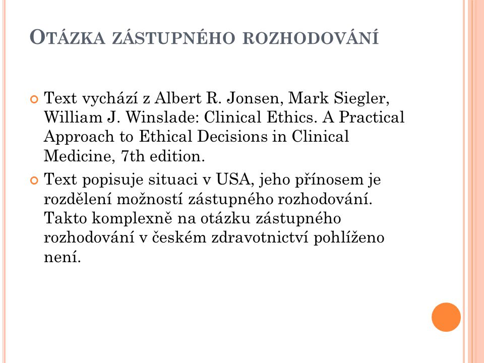 O TÁZKA ZÁSTUPNÉHO ROZHODOVÁNÍ Text vychází z Albert R. Jonsen, Mark Siegler, William J. Winslade: Clinical Ethics. A Practical Approach to Ethical De