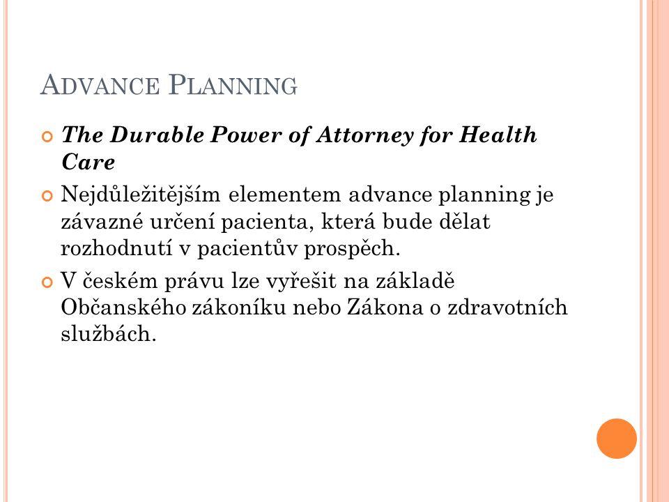 A DVANCE P LANNING The Durable Power of Attorney for Health Care Nejdůležitějším elementem advance planning je závazné určení pacienta, která bude děl