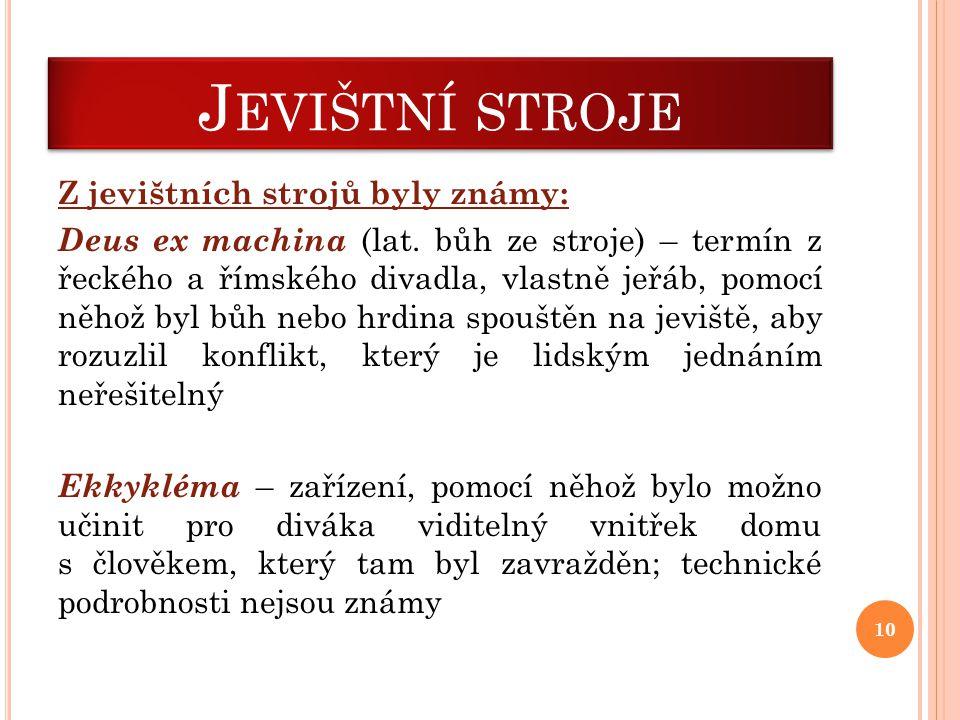 J EVIŠTNÍ STROJE Z jevištních strojů byly známy: Deus ex machina (lat. bůh ze stroje) – termín z řeckého a římského divadla, vlastně jeřáb, pomocí něh