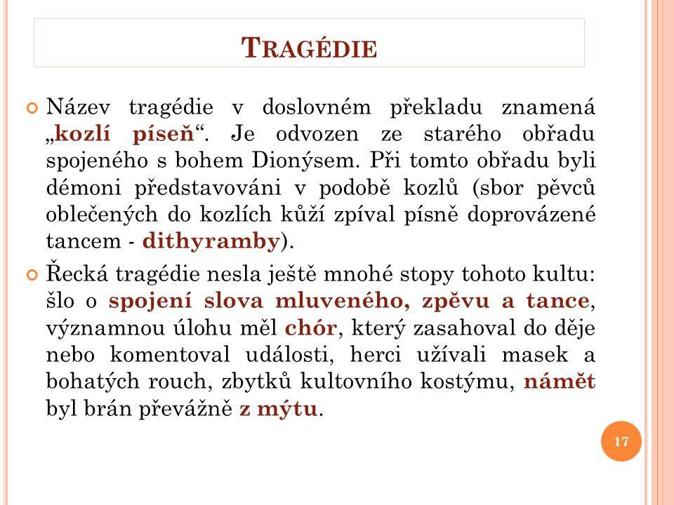 """T RAGÉDIE Název tragédie v doslovném překladu znamená """" kozlí píseň """". Je odvozen ze starého obřadu spojeného s bohem Dionýsem. Při tomto obřadu byli"""
