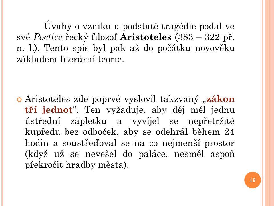 Úvahy o vzniku a podstatě tragédie podal ve své Poetice řecký filozof Aristoteles (383 – 322 př. n. l.). Tento spis byl pak až do počátku novověku zák