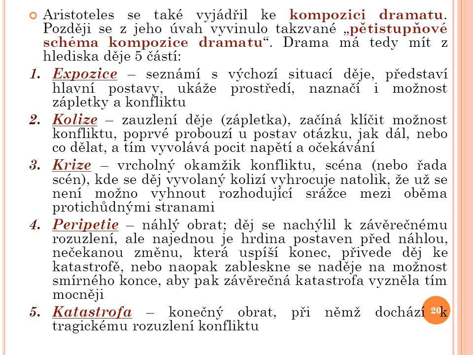 """20 Aristoteles se také vyjádřil ke kompozici dramatu. Později se z jeho úvah vyvinulo takzvané """" pětistupňové schéma kompozice dramatu """". Drama má ted"""