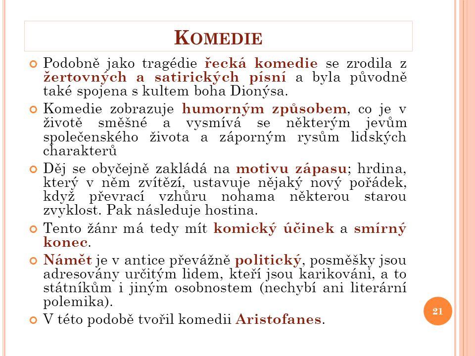 Podobně jako tragédie řecká komedie se zrodila z žertovných a satirických písní a byla původně také spojena s kultem boha Dionýsa. Komedie zobrazuje h