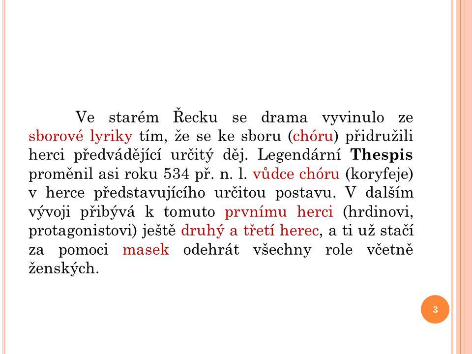 Ve starém Řecku se drama vyvinulo ze sborové lyriky tím, že se ke sboru (chóru) přidružili herci předvádějící určitý děj. Legendární Thespis proměnil