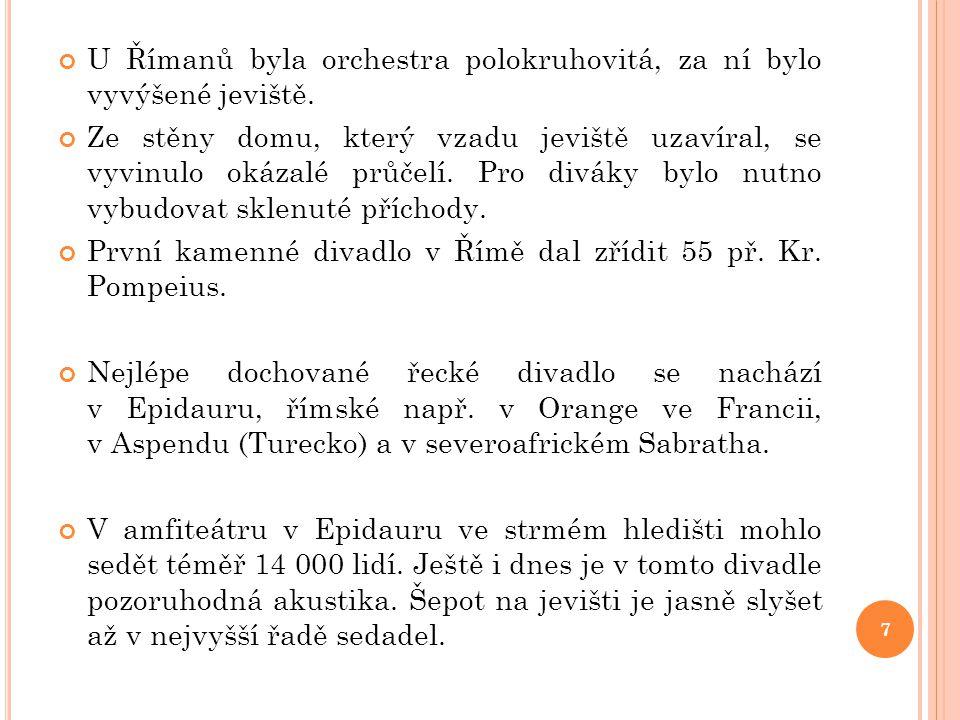 U Římanů byla orchestra polokruhovitá, za ní bylo vyvýšené jeviště. Ze stěny domu, který vzadu jeviště uzavíral, se vyvinulo okázalé průčelí. Pro divá