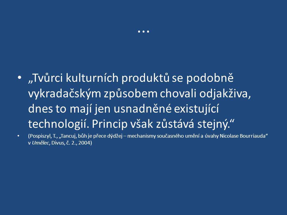 """... """"Tvůrci kulturních produktů se podobně vykradačským způsobem chovali odjakživa, dnes to mají jen usnadněné existující technologií. Princip však zů"""
