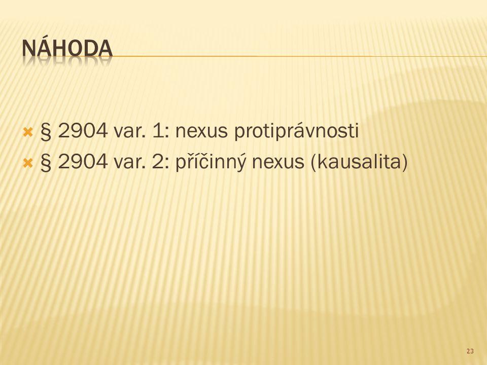  § 2904 var. 1: nexus protiprávnosti  § 2904 var. 2: příčinný nexus (kausalita) 23