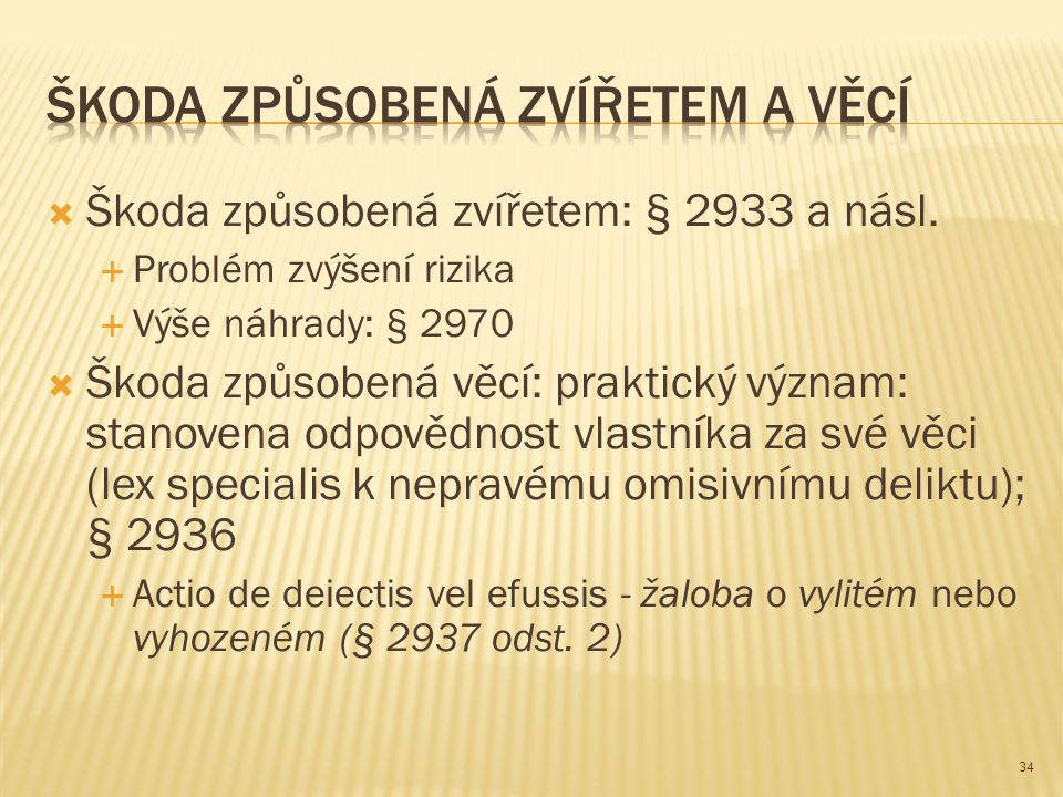  Škoda způsobená zvířetem: § 2933 a násl.  Problém zvýšení rizika  Výše náhrady: § 2970  Škoda způsobená věcí: praktický význam: stanovena odpověd