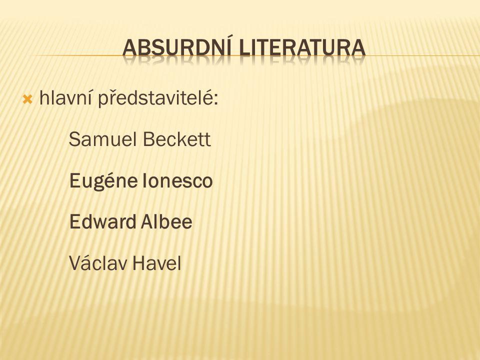  hlavní představitelé: Samuel Beckett Eugéne Ionesco Edward Albee Václav Havel