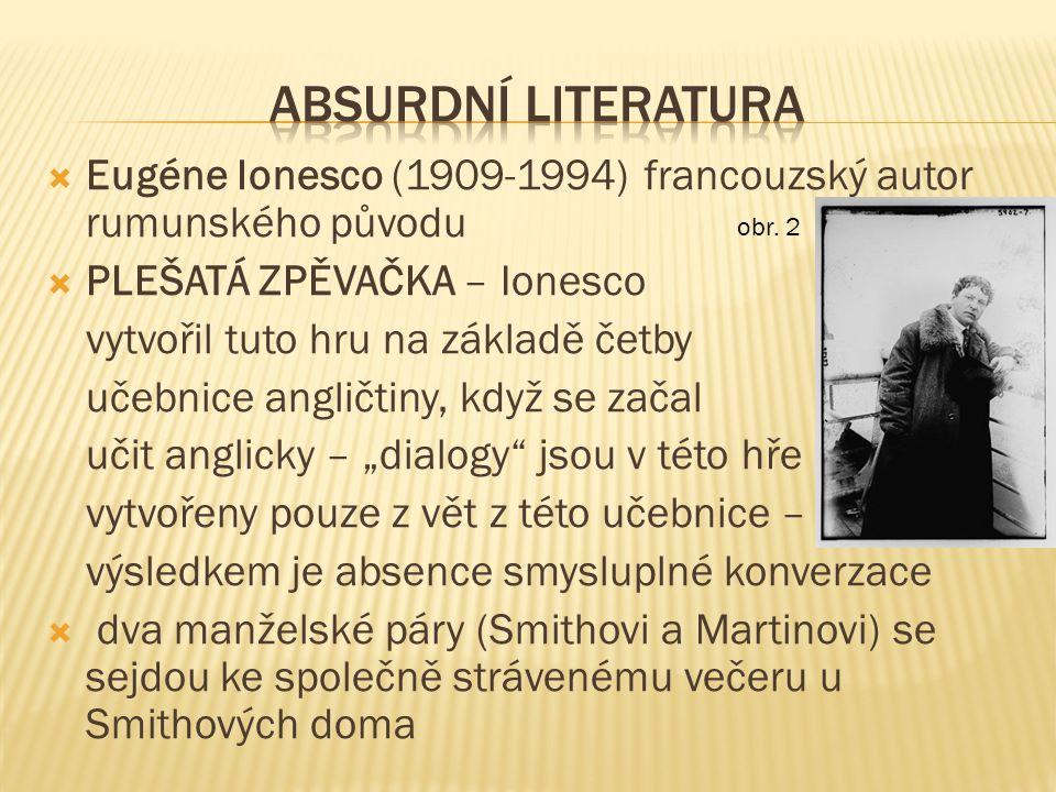 """ Eugéne Ionesco (1909-1994) francouzský autor rumunského původu  PLEŠATÁ ZPĚVAČKA – Ionesco vytvořil tuto hru na základě četby učebnice angličtiny, když se začal učit anglicky – """"dialogy jsou v této hře vytvořeny pouze z vět z této učebnice – výsledkem je absence smysluplné konverzace  dva manželské páry (Smithovi a Martinovi) se sejdou ke společně strávenému večeru u Smithových doma obr."""