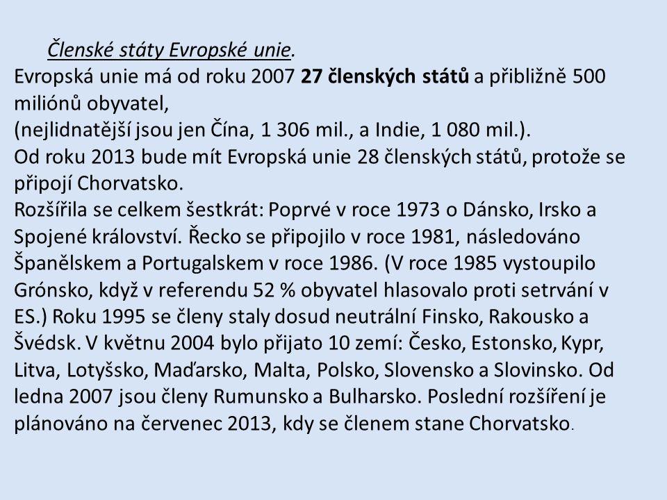 Členské státy Evropské unie. Evropská unie má od roku 2007 27 členských států a přibližně 500 miliónů obyvatel, (nejlidnatější jsou jen Čína, 1 306 mi
