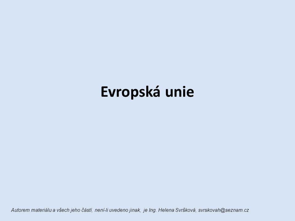 Evropská unie Autorem materiálu a všech jeho částí, není-li uvedeno jinak, je Ing. Helena Svršková, svrskovah@seznam.cz