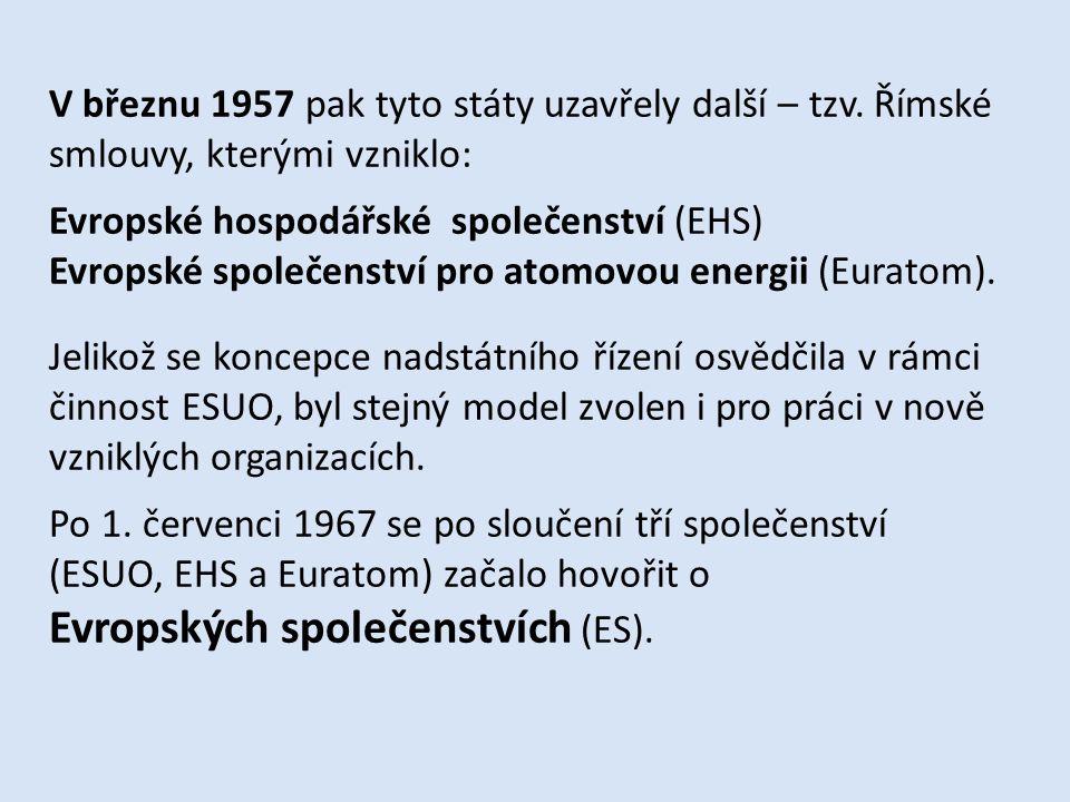 V březnu 1957 pak tyto státy uzavřely další – tzv. Římské smlouvy, kterými vzniklo: Evropské hospodářské společenství (EHS) Evropské společenství pro