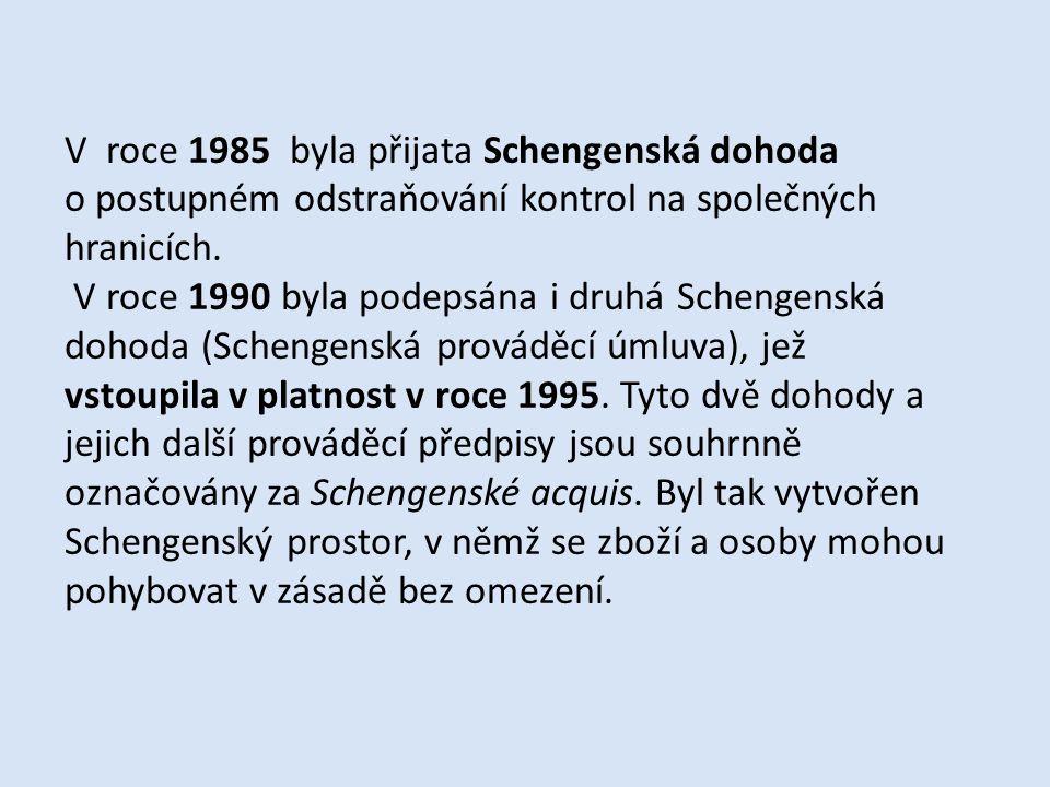 V roce 1985 byla přijata Schengenská dohoda o postupném odstraňování kontrol na společných hranicích. V roce 1990 byla podepsána i druhá Schengenská d