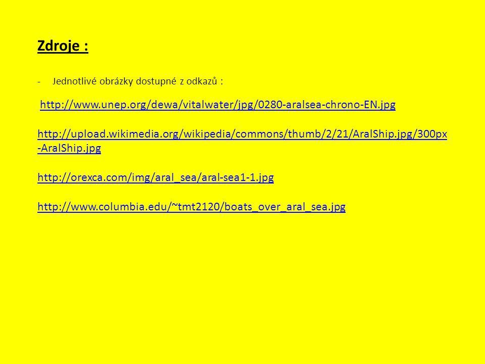 Zdroje : -Jednotlivé obrázky dostupné z odkazů : http://www.unep.org/dewa/vitalwater/jpg/0280-aralsea-chrono-EN.jpg http://upload.wikimedia.org/wikipe