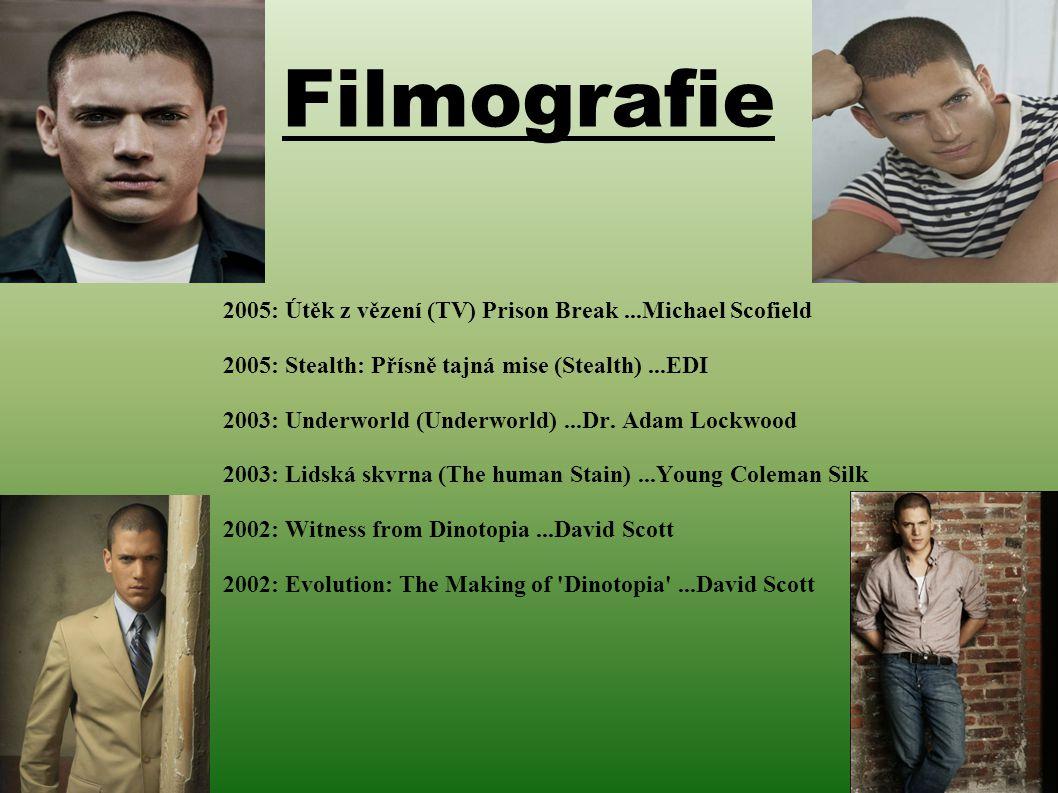 Filmografie 2005: Útěk z vězení (TV) Prison Break...Michael Scofield 2005: Stealth: Přísně tajná mise (Stealth)...EDI 2003: Underworld (Underworld)...Dr.
