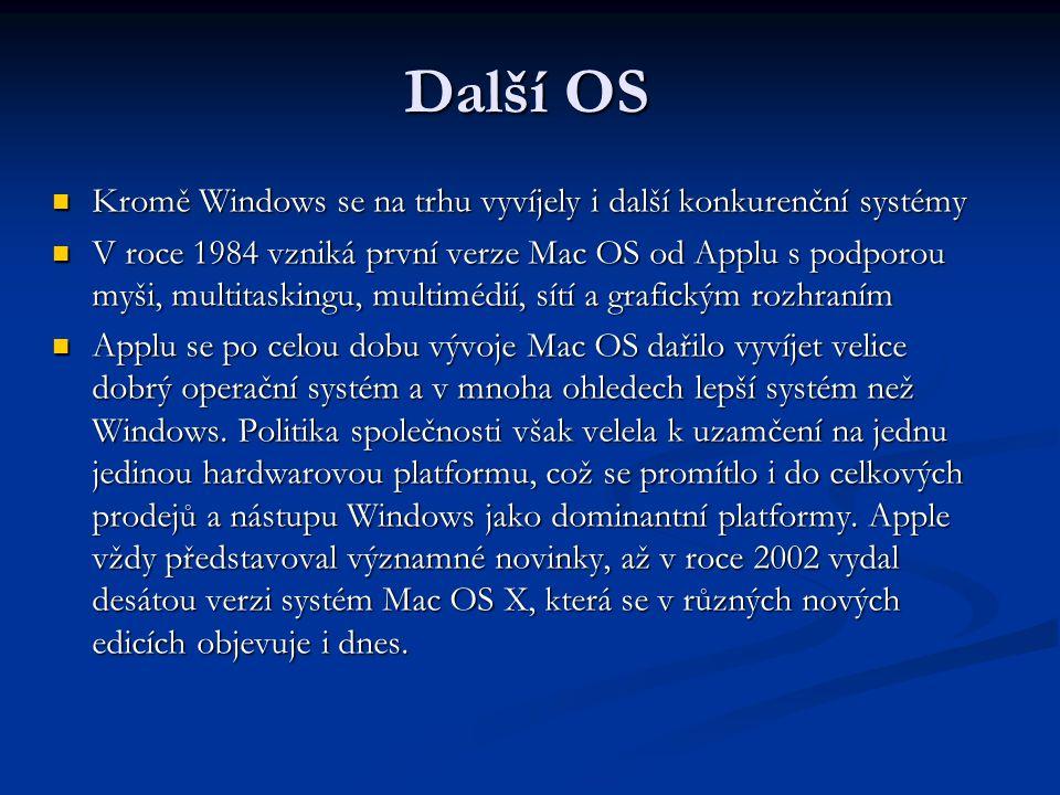 Další OS Kromě Windows se na trhu vyvíjely i další konkurenční systémy Kromě Windows se na trhu vyvíjely i další konkurenční systémy V roce 1984 vzniká první verze Mac OS od Applu s podporou myši, multitaskingu, multimédií, sítí a grafickým rozhraním V roce 1984 vzniká první verze Mac OS od Applu s podporou myši, multitaskingu, multimédií, sítí a grafickým rozhraním Applu se po celou dobu vývoje Mac OS dařilo vyvíjet velice dobrý operační systém a v mnoha ohledech lepší systém než Windows.
