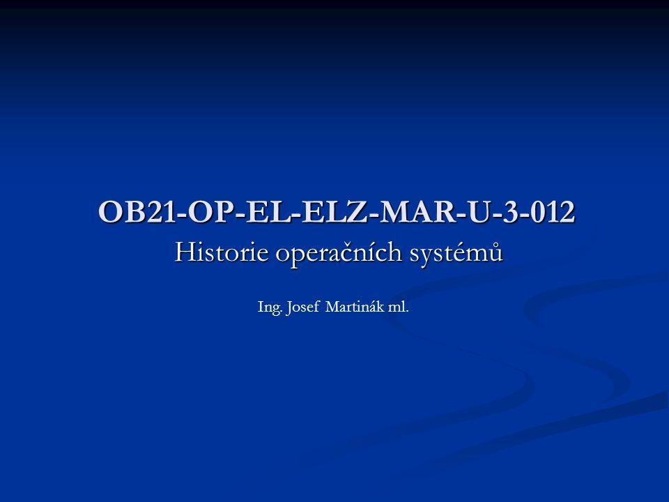 Historie operačních systémů OB21-OP-EL-ELZ-MAR-U-3-012 Ing. Josef Martinák ml.
