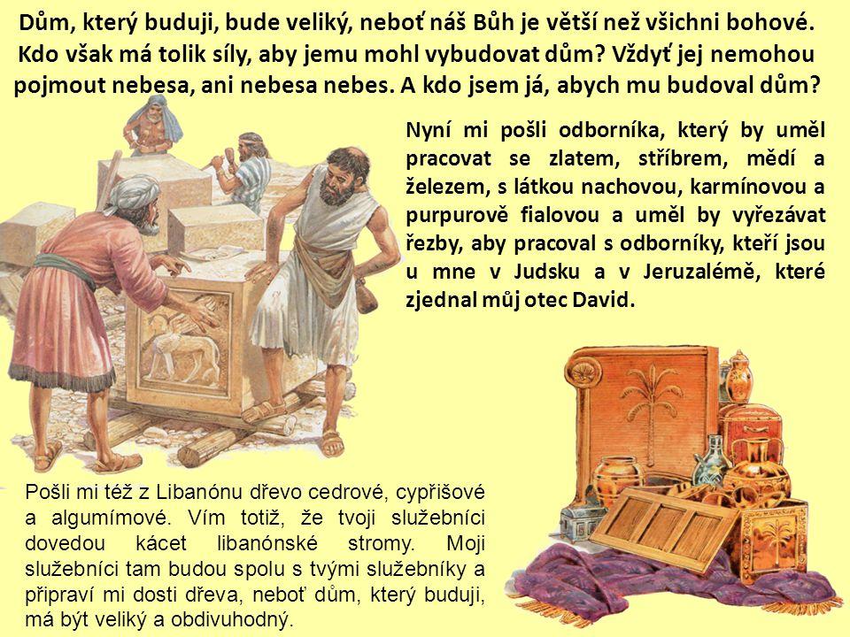 """Šalomoun poslal Chúramovi, králi týrskému, vzkaz: """"Jako jsi jednal s mým otcem Davidem a posílal mu cedry, aby si vybudoval pro sebe dům k bydlení, ta"""