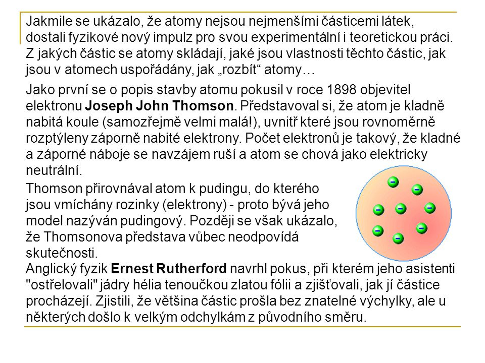 Z toho Rutherford usoudil, že v atomu musíme rozlišovat mezi dvěma částmi.