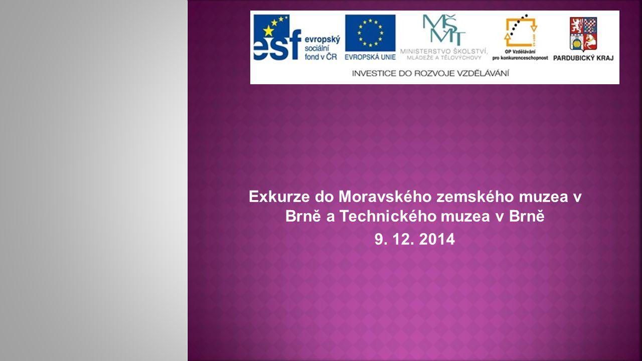 Exkurze do Moravského zemského muzea v Brně a Technického muzea v Brně 9. 12. 2014