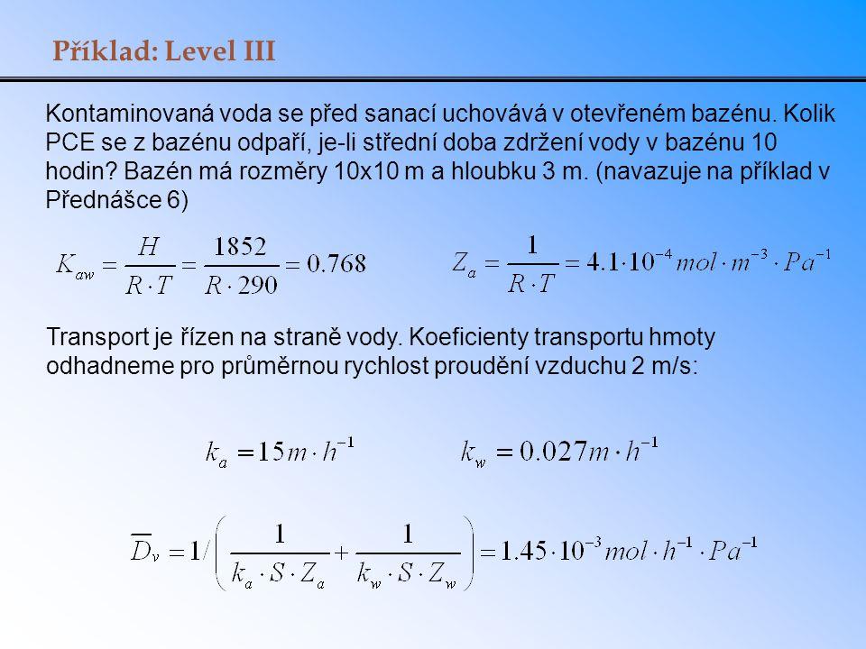 Příklad: Level III Kontaminovaná voda se před sanací uchovává v otevřeném bazénu. Kolik PCE se z bazénu odpaří, je-li střední doba zdržení vody v bazé