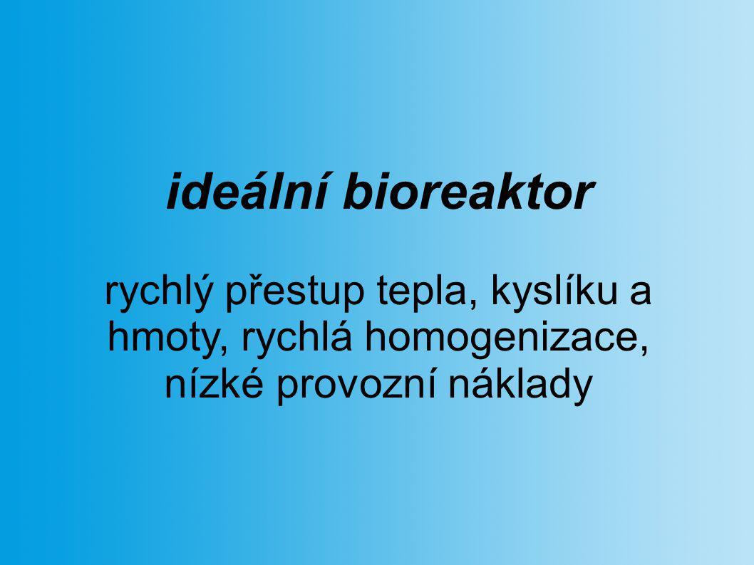 ideální bioreaktor rychlý přestup tepla, kyslíku a hmoty, rychlá homogenizace, nízké provozní náklady