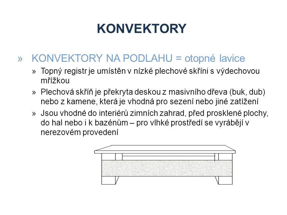 KONVEKTORY »KONVEKTORY NA PODLAHU = otopné lavice »Topný registr je umístěn v nízké plechové skříni s výdechovou mřížkou »Plechová skříň je překryta deskou z masivního dřeva (buk, dub) nebo z kamene, která je vhodná pro sezení nebo jiné zatížení »Jsou vhodné do interiérů zimních zahrad, před prosklené plochy, do hal nebo i k bazénům – pro vlhké prostředí se vyrábějí v nerezovém provedení