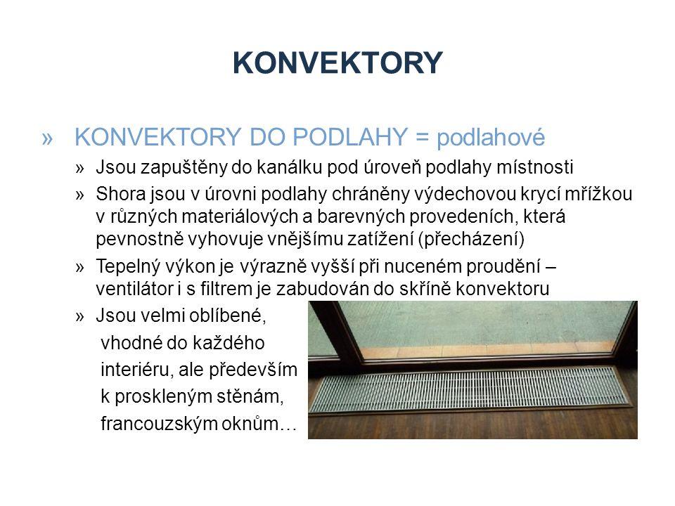 KONVEKTORY »KONVEKTORY DO PODLAHY = podlahové »Jsou zapuštěny do kanálku pod úroveň podlahy místnosti »Shora jsou v úrovni podlahy chráněny výdechovou krycí mřížkou v různých materiálových a barevných provedeních, která pevnostně vyhovuje vnějšímu zatížení (přecházení) »Tepelný výkon je výrazně vyšší při nuceném proudění – ventilátor i s filtrem je zabudován do skříně konvektoru »Jsou velmi oblíbené, vhodné do každého interiéru, ale především k proskleným stěnám, francouzským oknům…