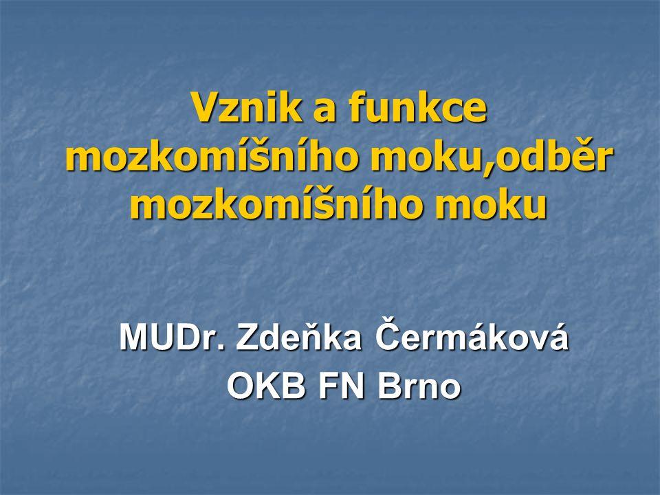 Vznik a funkce mozkomíšního moku,odběr mozkomíšního moku MUDr. Zdeňka Čermáková OKB FN Brno