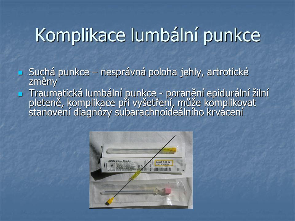 Komplikace lumbální punkce Suchá punkce – nesprávná poloha jehly, artrotické změny Suchá punkce – nesprávná poloha jehly, artrotické změny Traumatická lumbální punkce - poranění epidurální žilní pleteně, komplikace při vyšetření, může komplikovat stanovení diagnózy subarachnoideálního krvácení Traumatická lumbální punkce - poranění epidurální žilní pleteně, komplikace při vyšetření, může komplikovat stanovení diagnózy subarachnoideálního krvácení