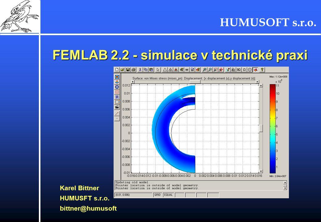 HUMUSOFT s.r.o.FEMLAB 2.2 - simulace v technické praxi Karel Bittner HUMUSFT s.r.o.