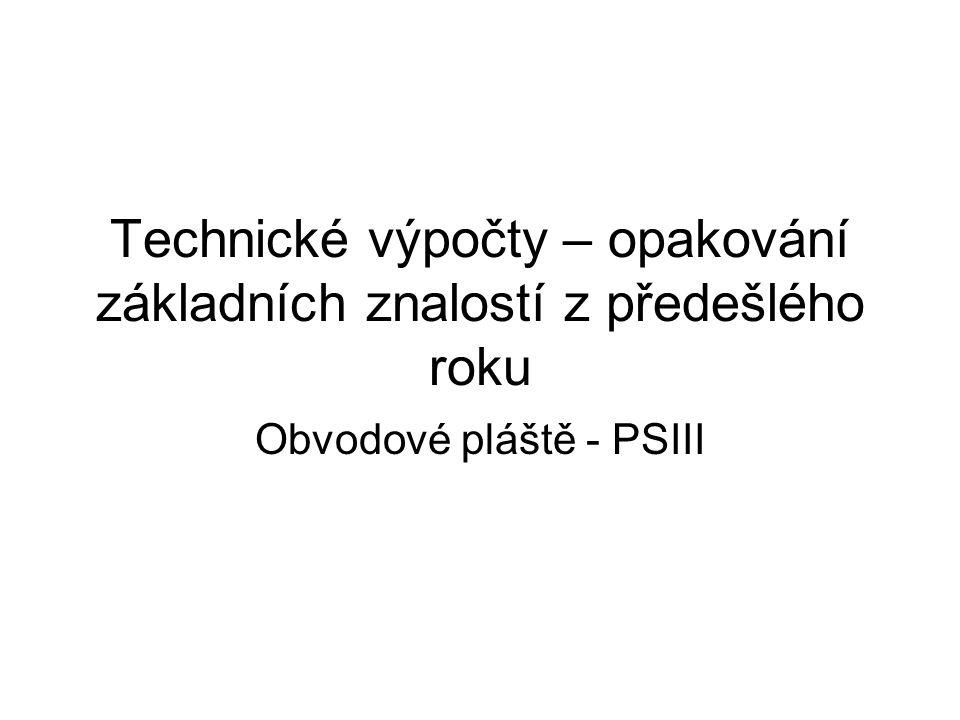 Technické výpočty – opakování základních znalostí z předešlého roku Obvodové pláště - PSIII