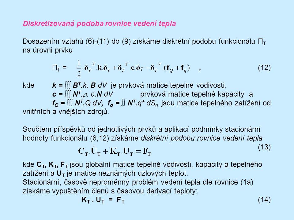 Diskretizovaná podoba rovnice vedení tepla Dosazením vztahů (6)-(11) do (9) získáme diskrétní podobu funkcionálu Π T na úrovni prvku Π T =,(12) kde k = ∫∫∫ B T.k.
