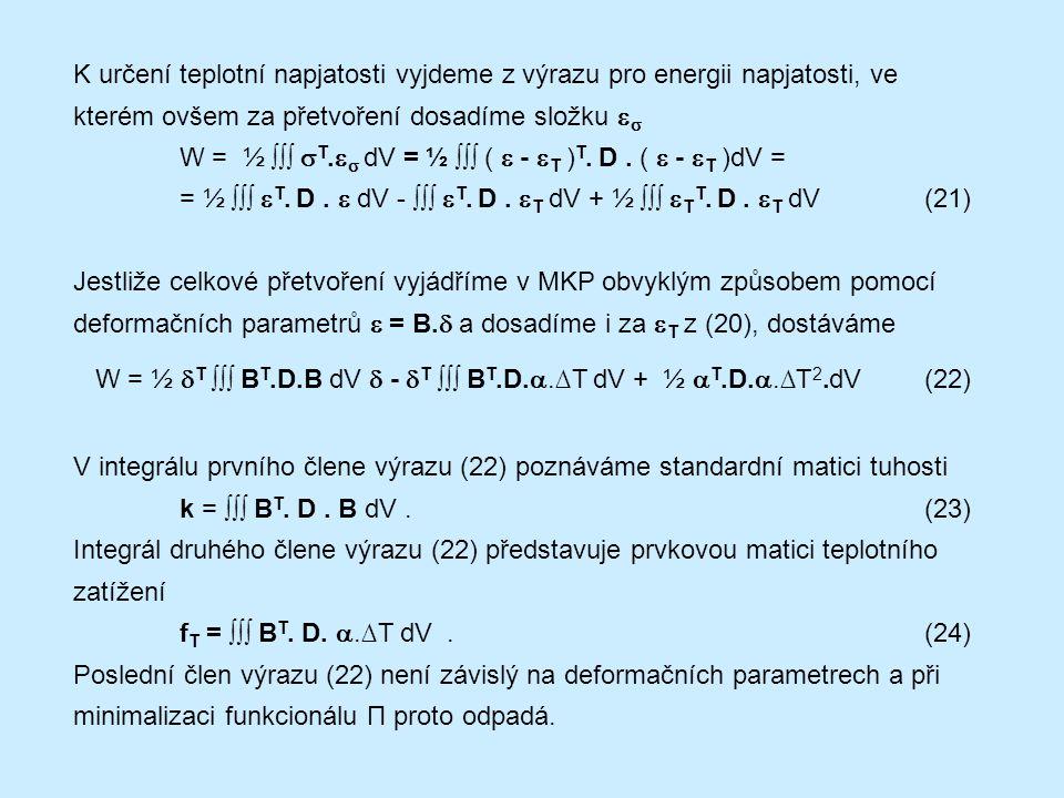 K určení teplotní napjatosti vyjdeme z výrazu pro energii napjatosti, ve kterém ovšem za přetvoření dosadíme složku   W = ½ ∫∫∫  T.