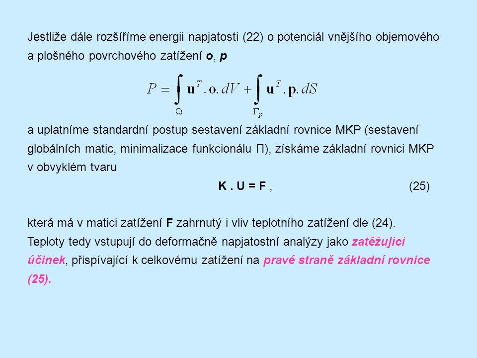 Jestliže dále rozšíříme energii napjatosti (22) o potenciál vnějšího objemového a plošného povrchového zatížení o, p a uplatníme standardní postup sestavení základní rovnice MKP (sestavení globálních matic, minimalizace funkcionálu П), získáme základní rovnici MKP v obvyklém tvaru K.
